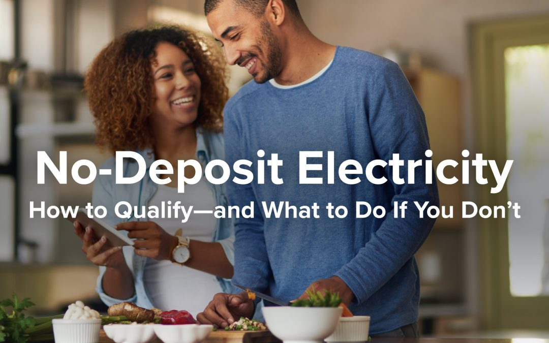 No-Deposit Electricity: How to Qualify—and What to Do If You Don't